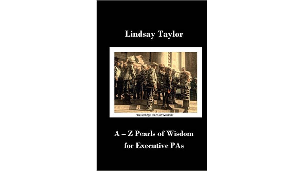 A-Z Pearls of Wisdom for Executive PAs by Lindsay Taylor